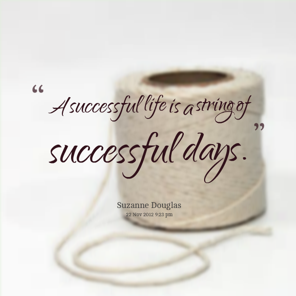 Quotes For A Successful Life Prepossessing Quotes From Suzanne Douglas A Successful Life Is A String Of