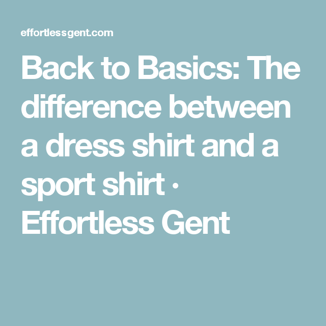 Back to Basics: The difference between a dress shirt and a sport ...