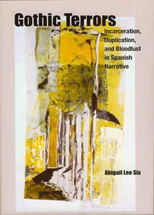Gothic terrors : incarceration, duplication, and bloodlust in Spanish narrative / Abigail Lee Six