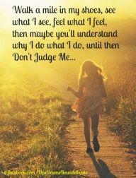 Don T Judge Me Unless Don T Judge Me Until You Walk Judge