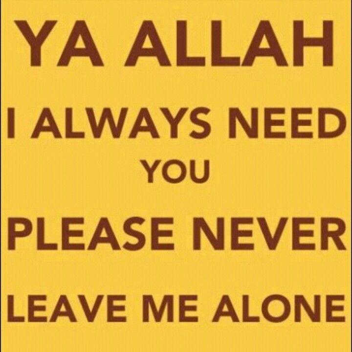 Please Never Leave Me Alone Ya Allah Oh Islam Speaks Islam