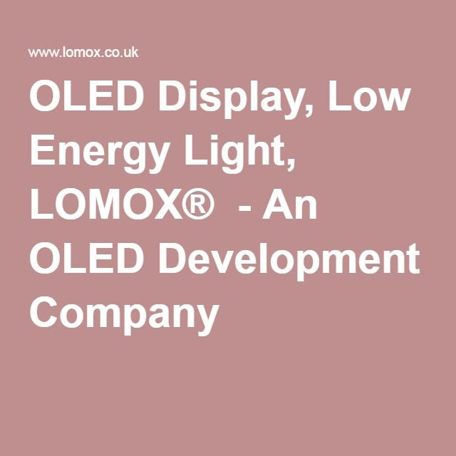 Superior OLED Display, Low Energy Light, LOMOX®   An OLED Development Company