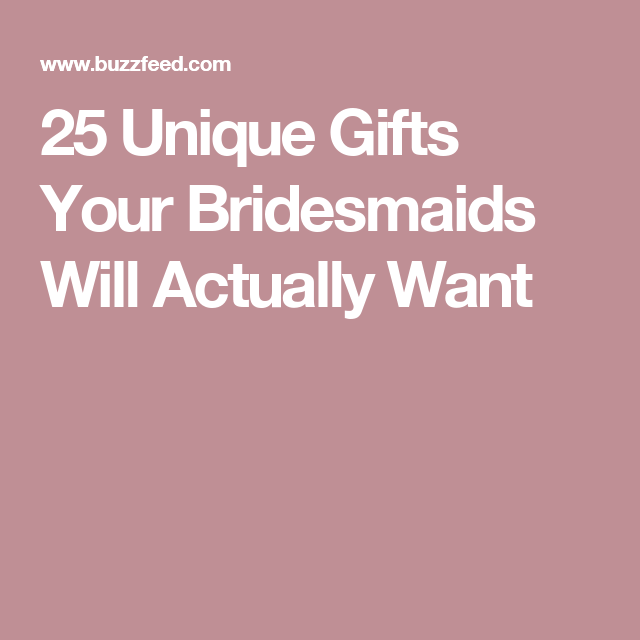 25 Incredibly Unique Gifts To Give Your Bridesmaids