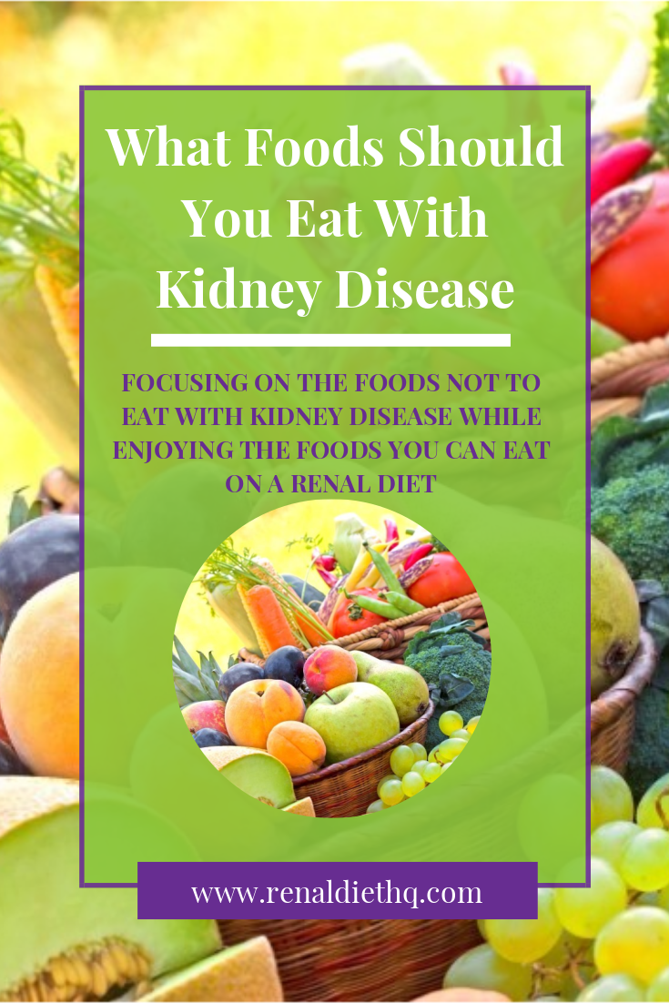 What Foods Should You Eat With Kidney Disease Renal Diet Menu Headquarters Renal Diet Kidney Disease Recipes Kidney Friendly Foods