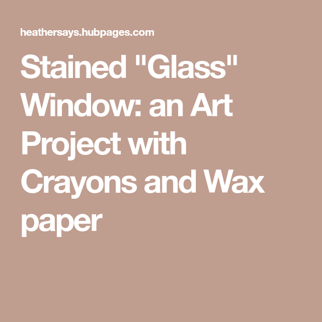 """Stained """"Glass"""" Window: an Art Project with Crayons and Wax paper"""