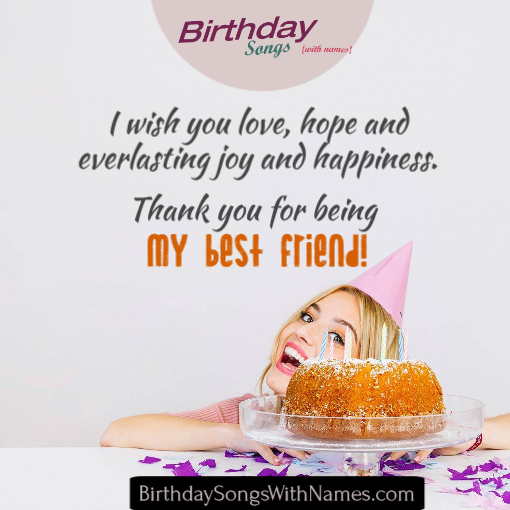 I Wish You Love Hope And Everlasting Joy And Happiness Thank You For Being My Best Friend B Birthday Songs Happy Birthday Song Download Happy Birthday Song