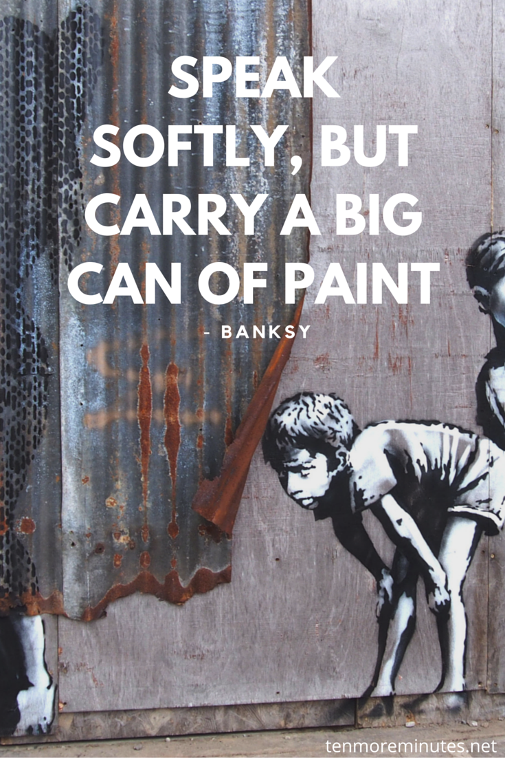 Grafitti art quote -  Speak Softly But Carry A Big Can Of Paint Banksy Quote