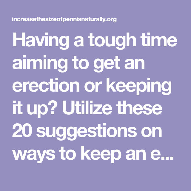 Getting and keeping an erection