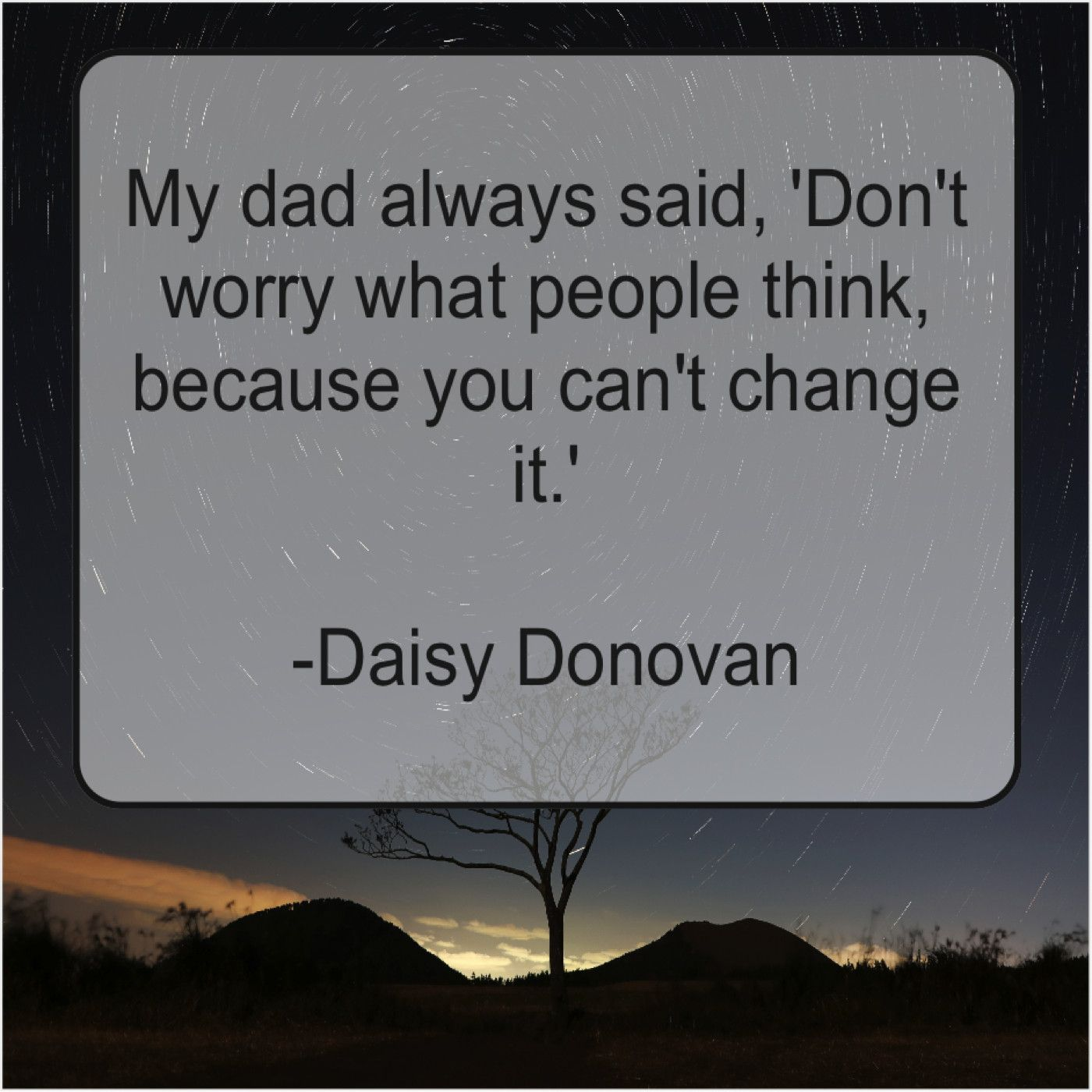 Daisy Donovan My Dad Always Said Dont Leo Buscaglia Daily Inspiration Quotes Best Quotes Ever