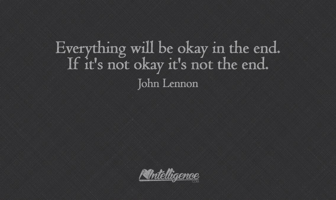 Everything Will Be Ok At The End If Its Not Ok Its Not The End