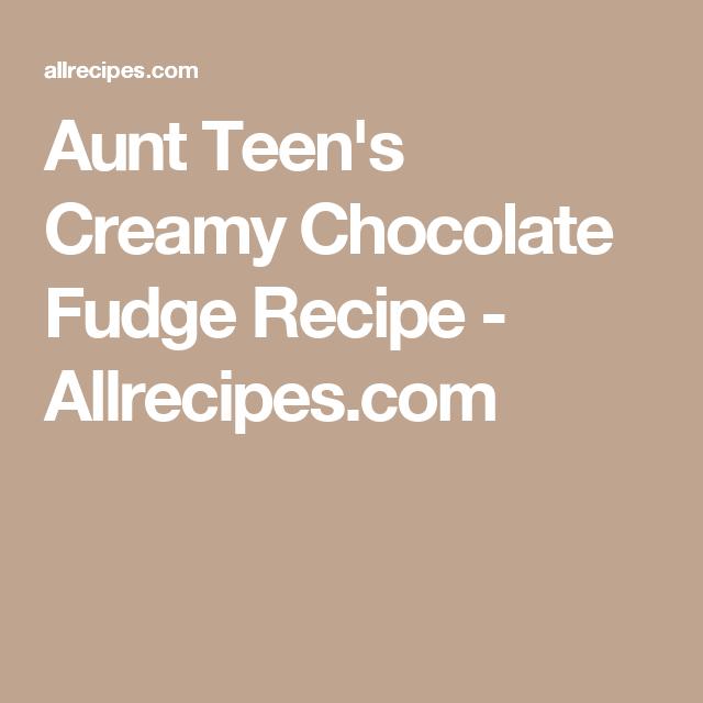 Aunt Teens Creamy Chocolate Fudge Recipe Allrecipes Com