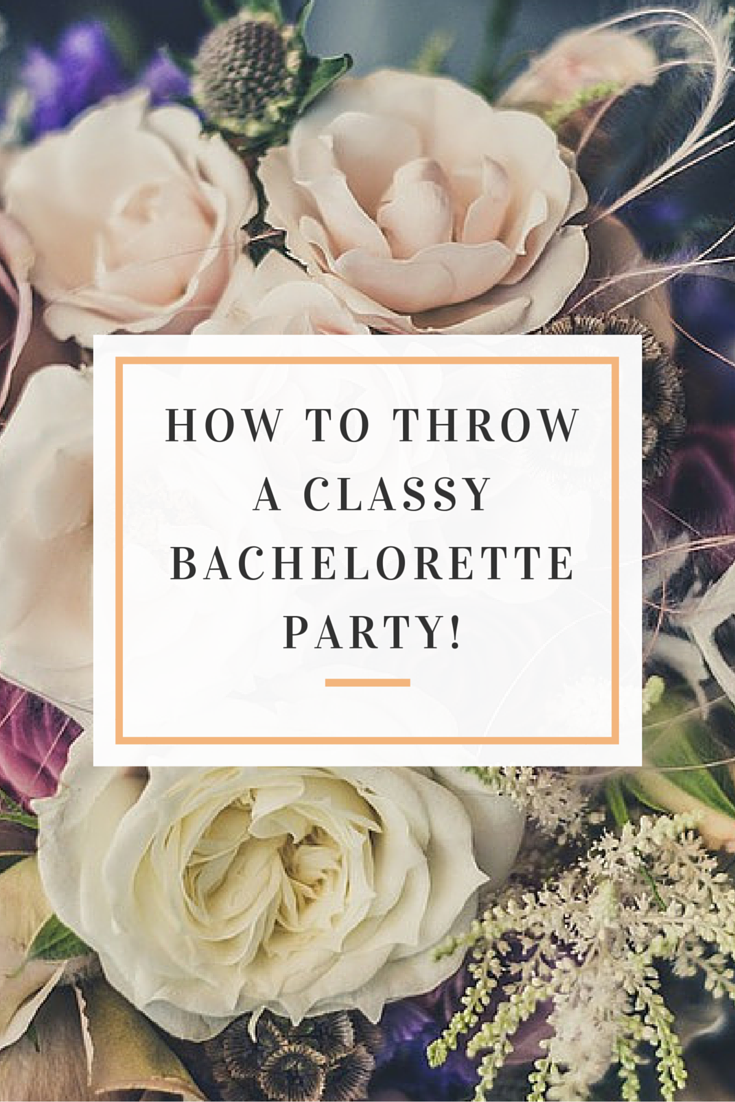 4 Tips For Throwing A Classy Bachelorette Party