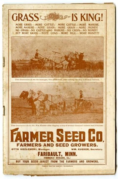 """While not as colorful as some catalogs, the 1900 Farmer Seed & Nursery catalog boasted a formula for success:  """"More grass - more cattle.  More cattle - more manure.  More manure - more grain.  More grain - more money!""""  Ergo, """"grass is king!""""  Farmer Seed & Nursery originated in Faribault, MN in 1888. Andersen Horticultural Library hosts a collection of vintage Farmer Seed & Nursery catalogs."""