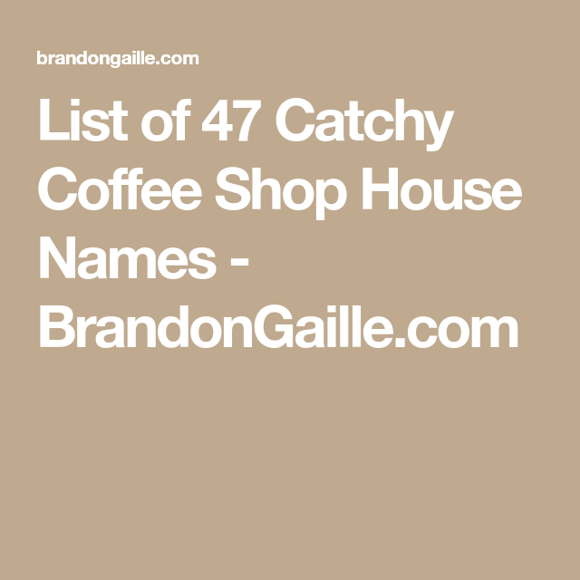 List Of 125 Catchy Coffee Shop House Names