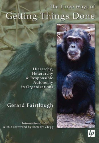 The Three Ways of Getting Things Done: Hierarchy, Heterarchy and Responsible Autonomy in Organizations: Amazon.de: Gerard Fairtlough: Fremdsprachige Bücher