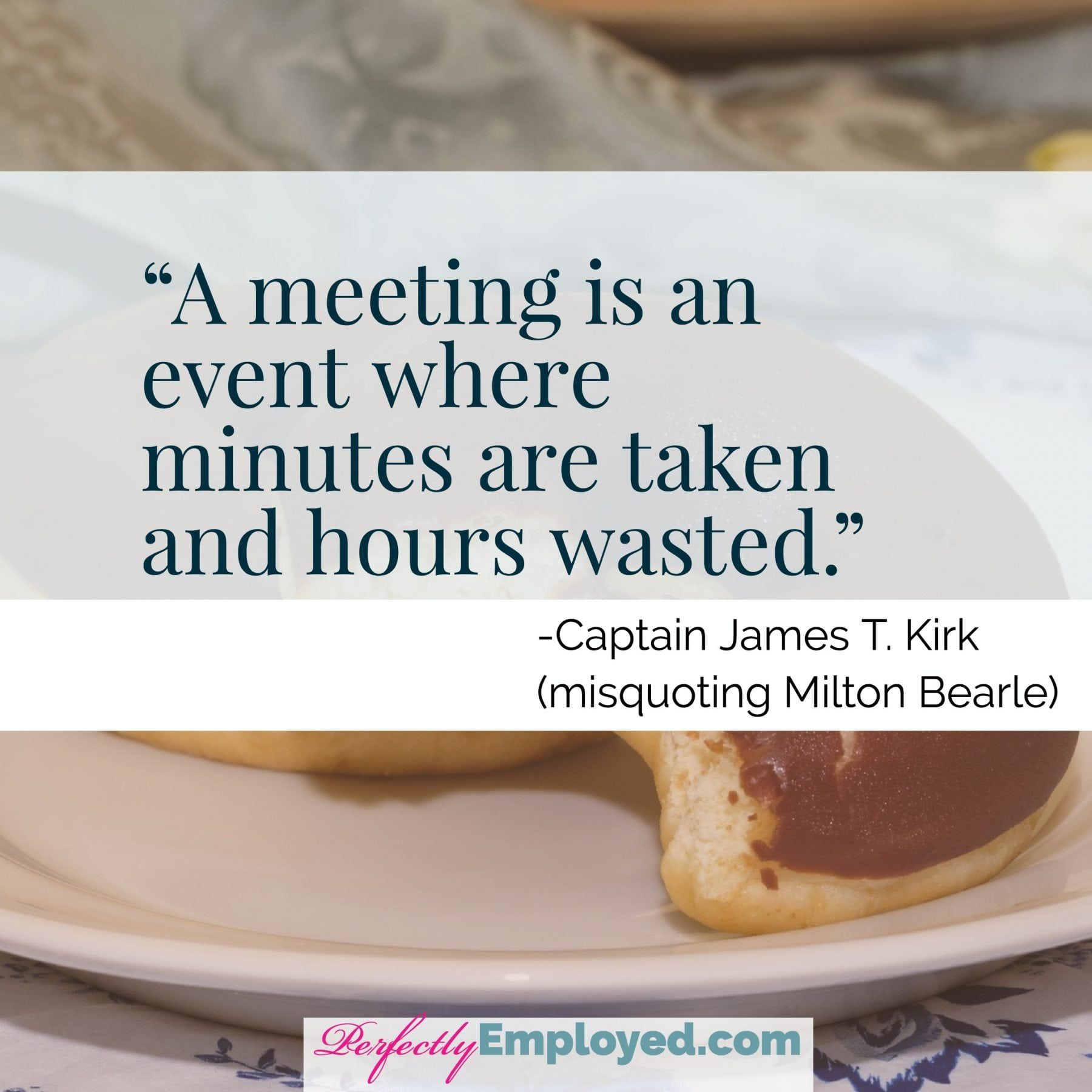 11 Funny Quotes About Meetings To Read While Waiting On Your Next Meeting To Start Perfectly Employed Meeting Funny Quotes Waiting