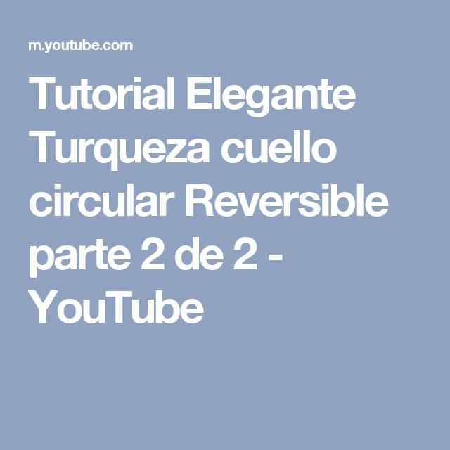 Tutorial Elegante Turqueza cuello circular Reversible parte 2 de 2 - YouTube