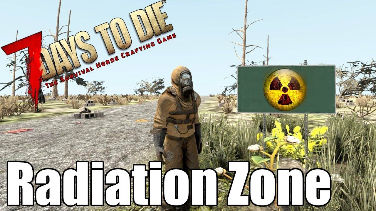 7 Days To Die Radiation Zone Above Below And Through Can