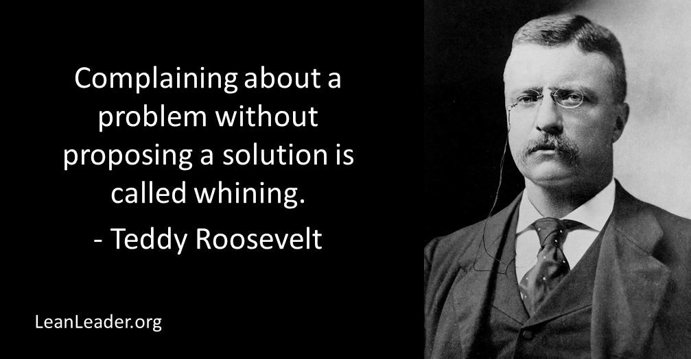 Theodore Roosevelt Quotes Complaining About A Problem Without Proposing A Solution Is Called .