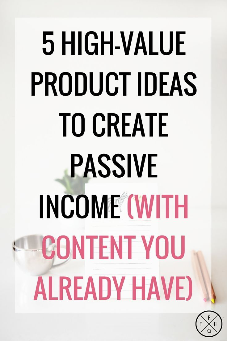 5 High Value Product Ideas To Create Passive Income | Product ideas ...