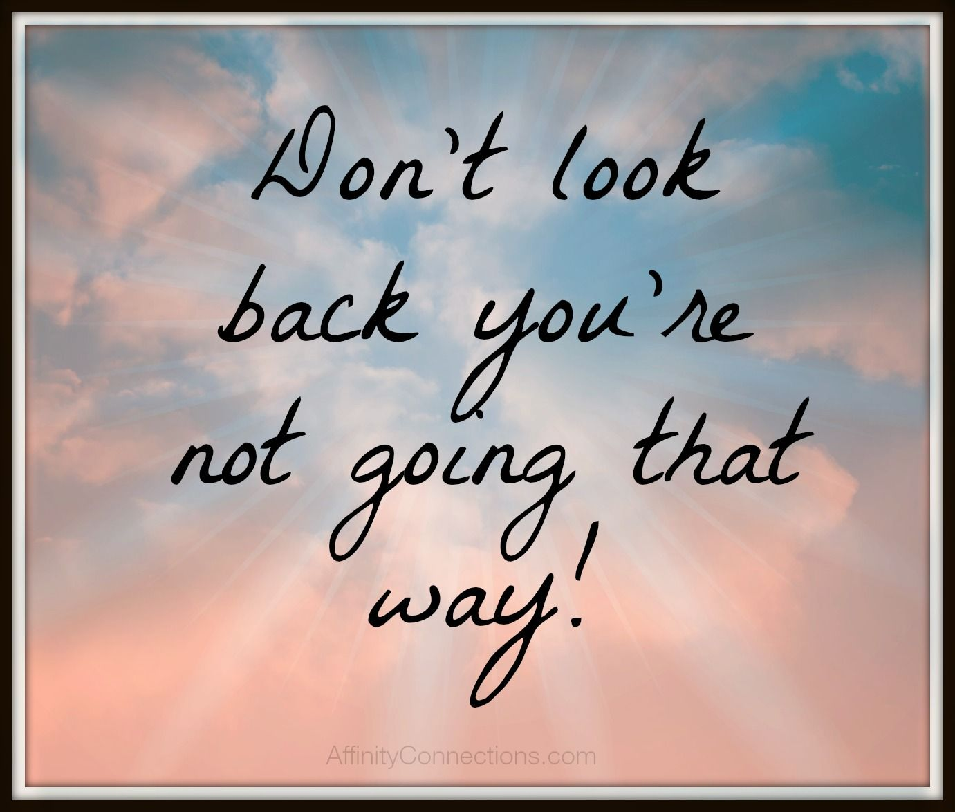 Remember To Good Let Go Of The Bad Look Straight Ahead Life Quotes Words Quotes