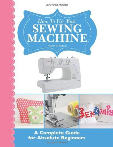 How To Use Your Sewing Machine A Complete Guide For Absolute