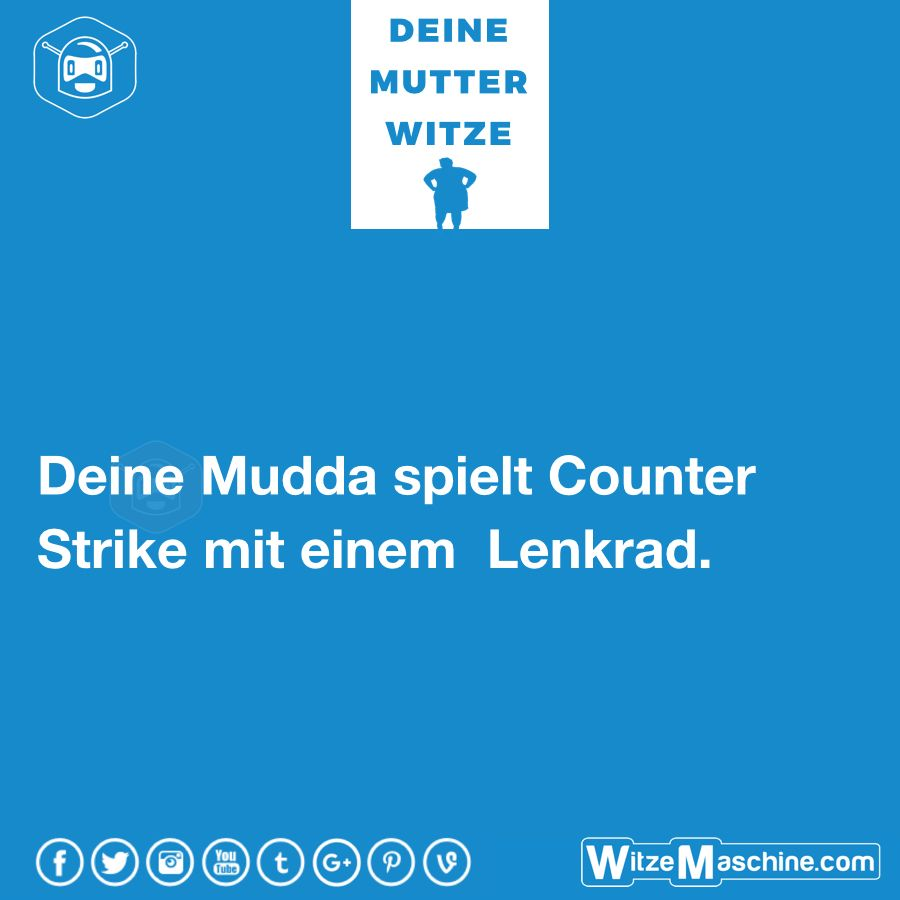 Deine mutter witze mudda spr che 5 counter strike for Pinterest witze