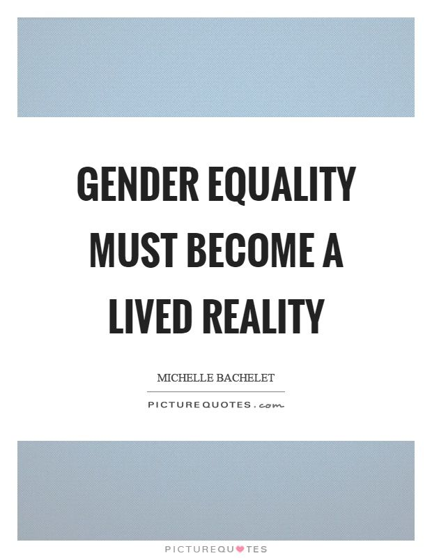 Gender Equality Must Become A Lived Reality Picture Quote 1 Equality Quotes Gender Quotes Gender Equality Quotes