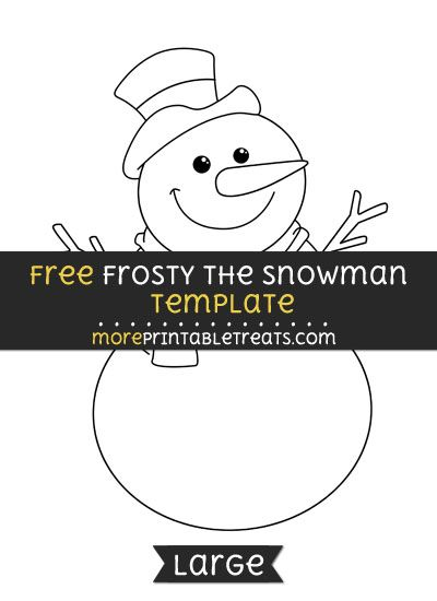 Free Frosty The Snowman Template - Large Christmas Printables - snowman template