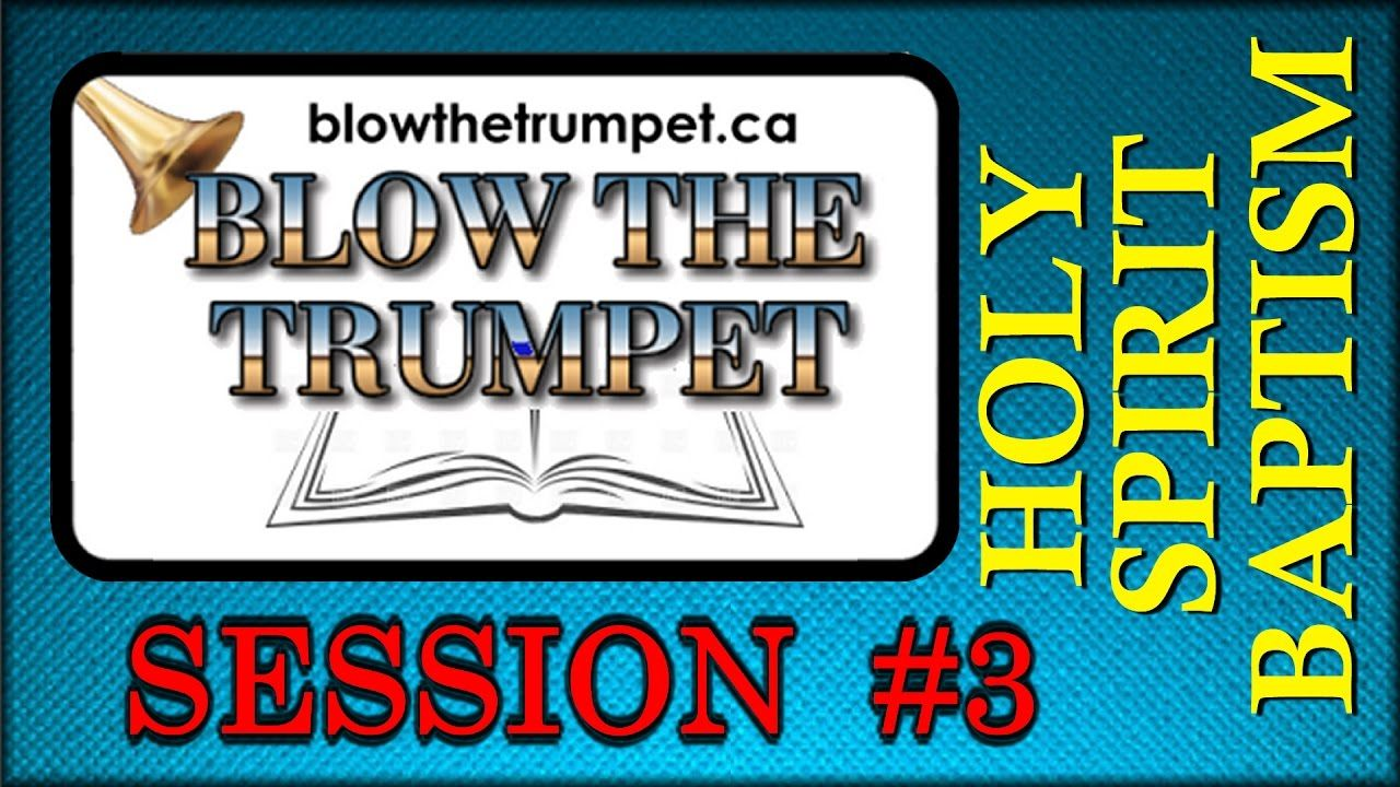 Blow The Trumpet -  Holy Spirit Baptism - Session #3