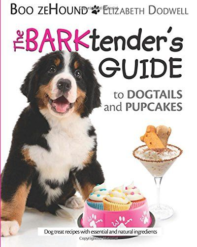 The barktenders guide to dogtails and pupcakes by boo zehound http dog forumfinder Choice Image