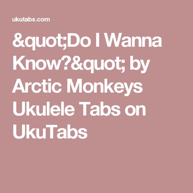 Do I Wanna Know By Arctic Monkeys Ukulele Tabs On Ukutabs Chords