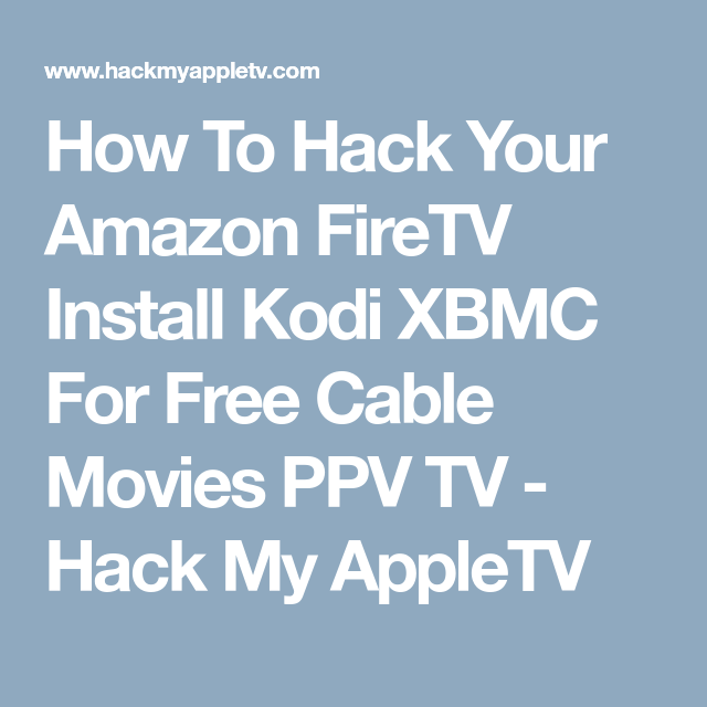 How To Hack Your Amazon FireTV Install Kodi XBMC For Free Cable ...
