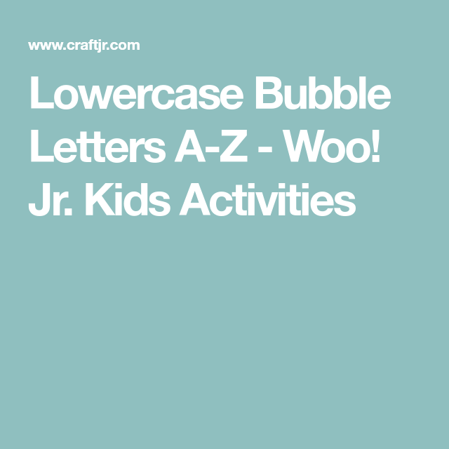 Lowercase Bubble Letters A Z Woo Jr Kids Activities Before The