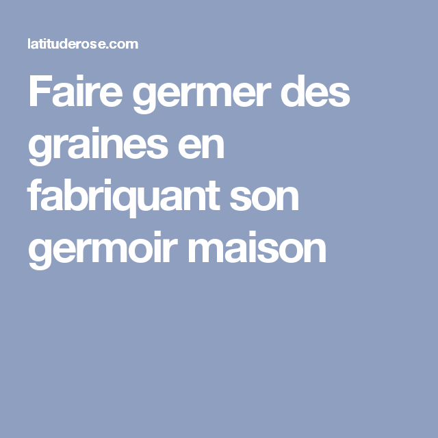 Explora Estas Ideas Y Mucho Más Faire Germer Des Graines En Fabriquant Son Germoir Maison