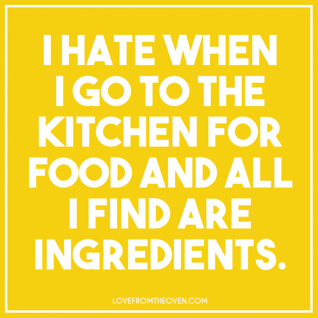 Best 25 Funny Cooking Quotes Ideas On Pinterest: Why Can't Dinner Just Make Itself? Hungry Girl Food Problems And Humor.