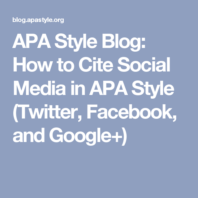 Apa Style Blog How To Cite Social Media In Apa Style Twitter Facebook And Google Apa Style Credible Sources Lesson Apa