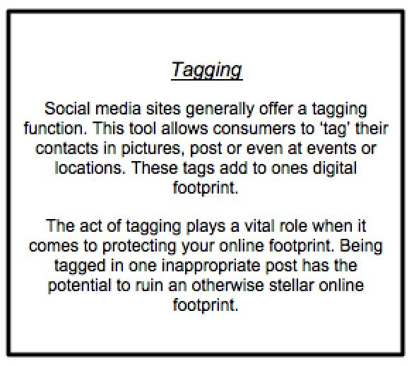 Tagging can be a fun way of communicating with friends over social media. However keeping track of these tags is an important step in maintaining your online reputation. Post made by on consumers shouldn't tarnish another digital footprint.