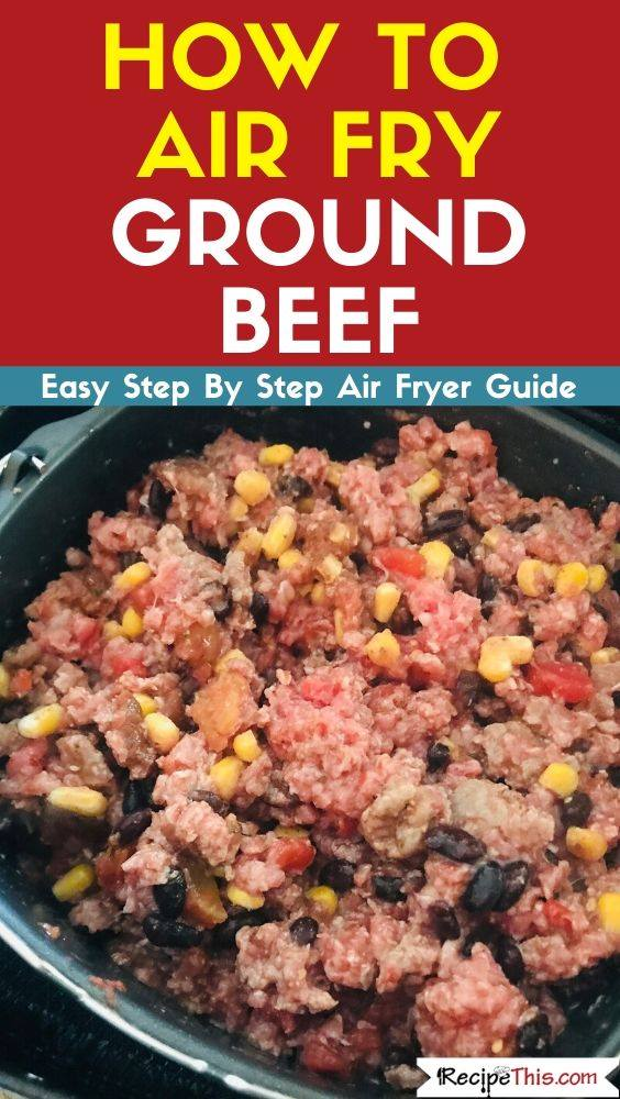 How To Air Fry Ground Beef Recipe This Recipe In 2020 Cooking With Ground Beef Recipes Beef Recipes