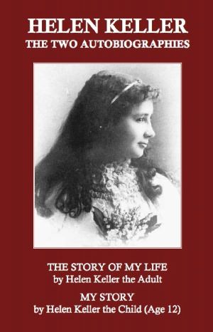 Helen Keller The Two Autobiographies The Story Of My Life By