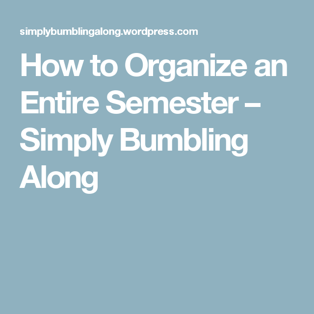 How to Organize an Entire Semester – Simply Bumbling Along