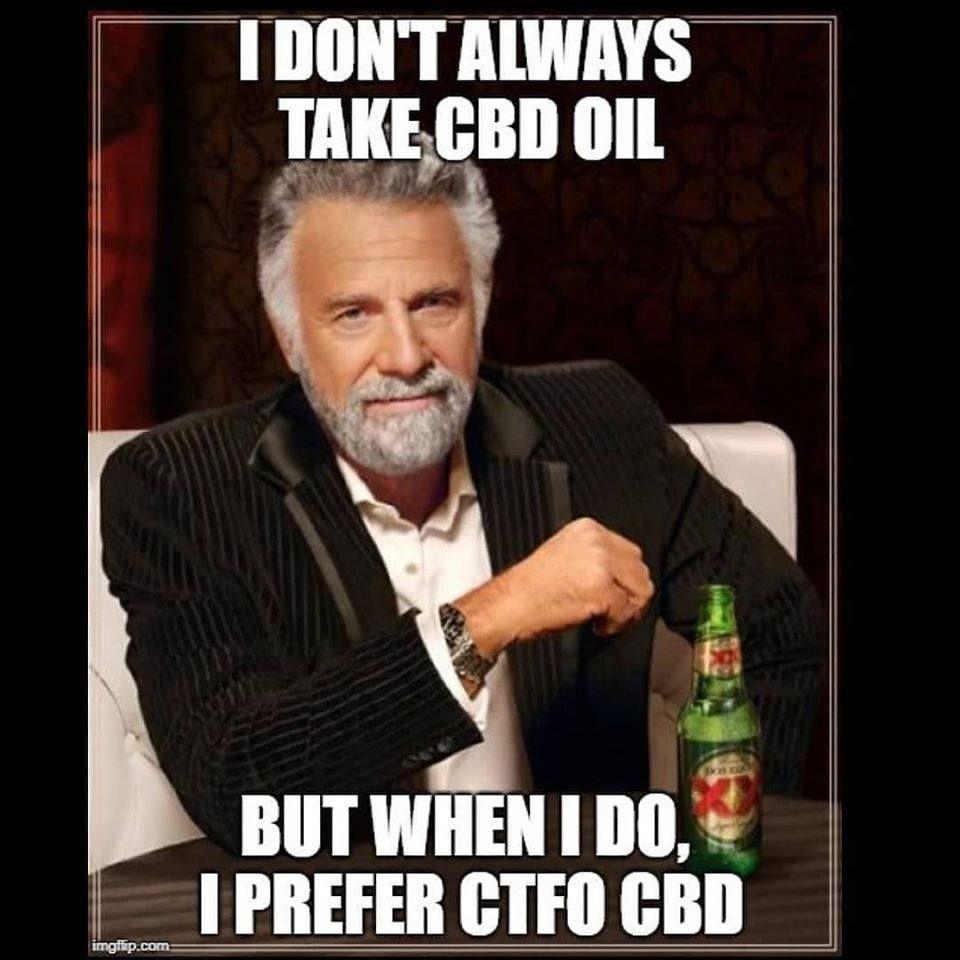 I Don T Always Take Cbd Oil Work Memes Work Humor Ecards Funny