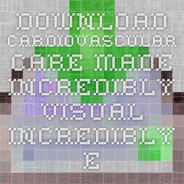 Download cardiovascular care made incredibly visual incredibly easy ...