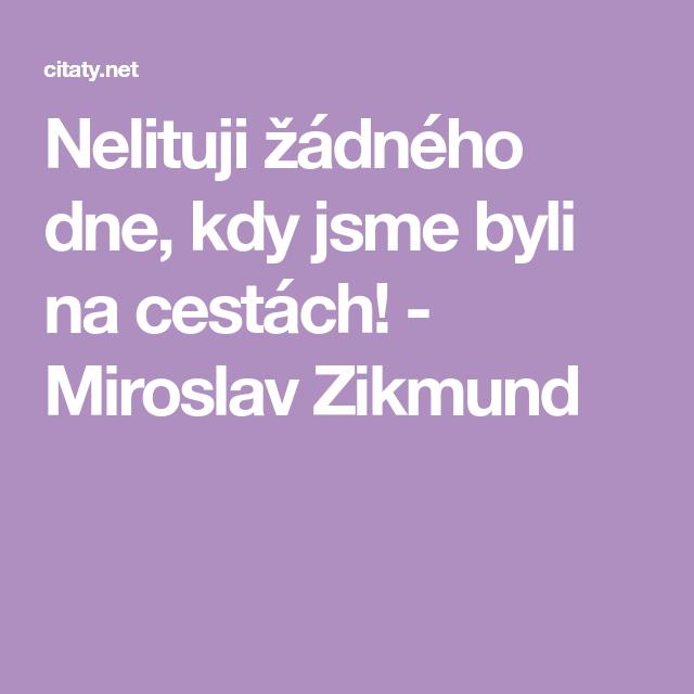 Nelituji Zadneho Dne Kdy Jsme Byli Na Cestach Miroslav Zikmund