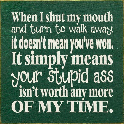 When I Shut My Mouth And Walk Away Funny Quotes Quote Lol