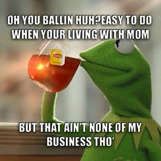 Kermit. But That's None Of My Business Though.