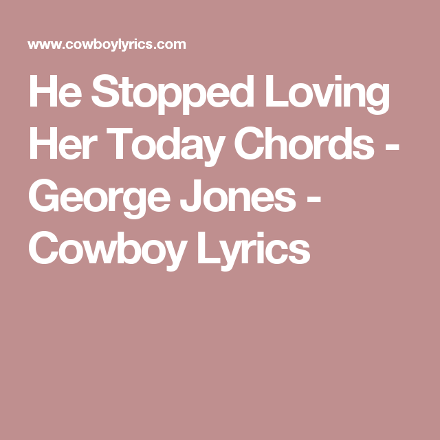 He Stopped Loving Her Today Chords - George Jones - Cowboy Lyrics ...