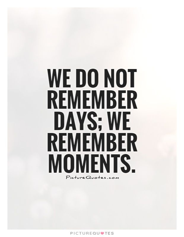We do not remember days; we remember moments. Memory quotes on