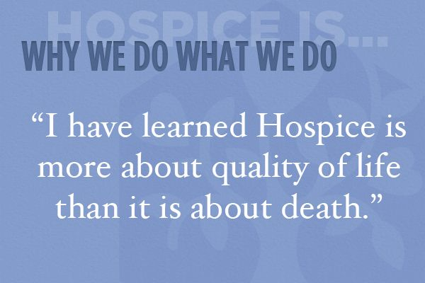 I Have Learned Hospice Is More About Quality Of Life Than It Is Classy Hospice Nurse Quotes