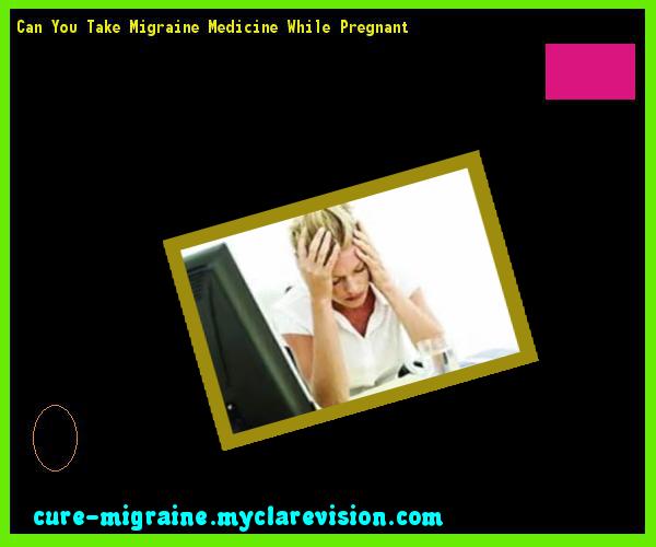 Can You Take Migraine Medicine While Pregnant 132622 - Cure Migraine